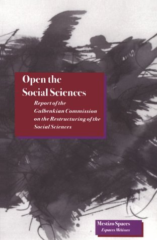 Open the Social Sciences: Report of the Gulbenkian Commission on the Restructuring of the Social SciencesImmanuel Wallerstein