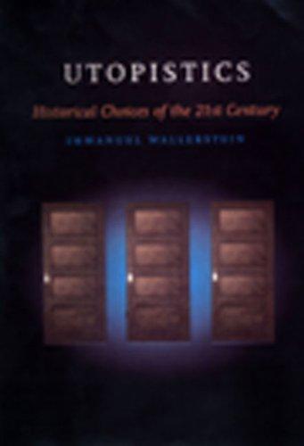 Utopistics: Or Historical Choices of the Twenty-First CenturyImmanuel Wallerstein